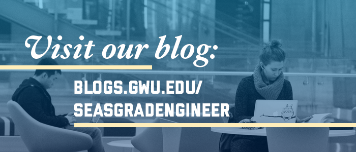 Visit our blog at blogs.gwu.edu/seasgradengineer